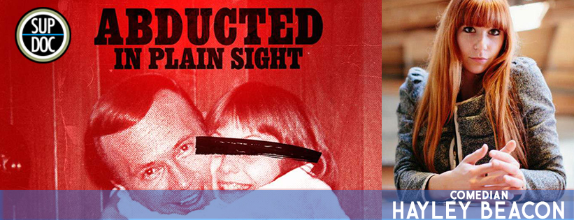 Sup Doc: Ep 109 ABDUCTED IN PLAIN SIGHT with comedian Hayley Beacon